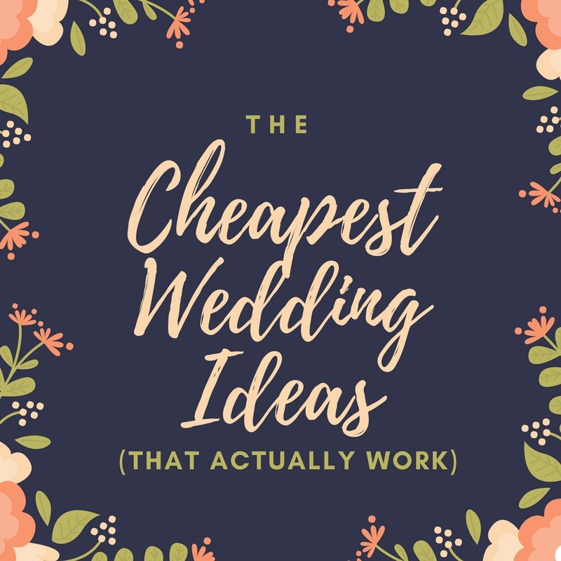 The Cheapest Wedding Ideas (that Actually Work!)